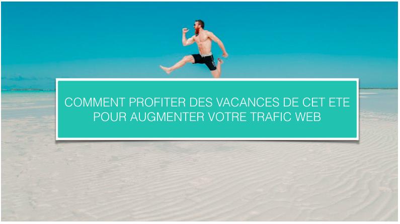 Blog_Comment profiter des vacances de cet été pour augmenter votre trafic web.png