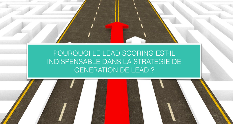 Pourquoi-le-lead-scoring-indispensable-strategie-generation-lead