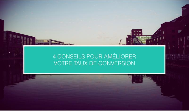 4 CONSEILS POUR AMÉLIORER VOTRE TAUX DE CONVERSION.png
