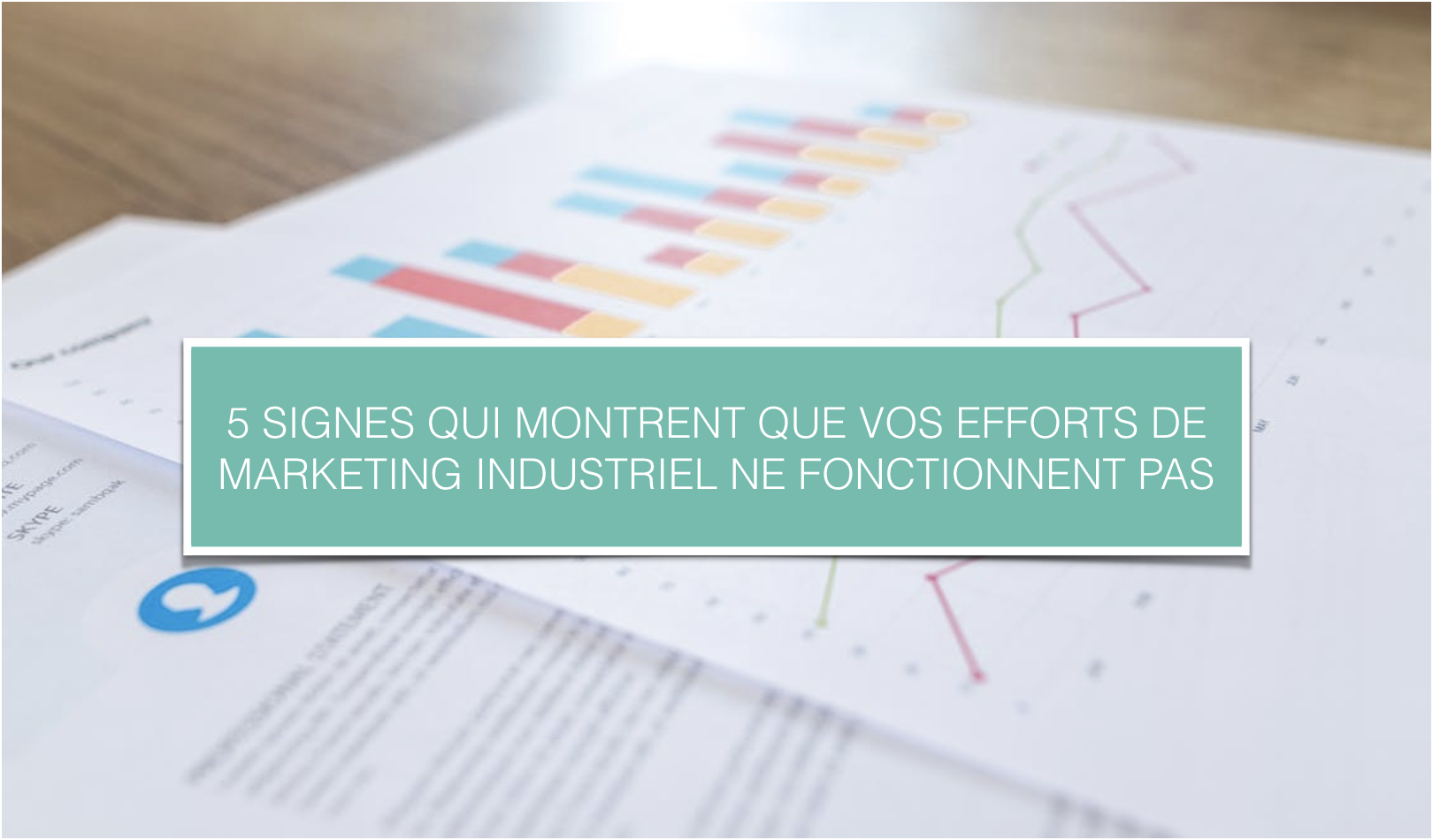 5 SIGNES QUI MONTRENT QUE VOS EFFORTS DE MARKETING INDUSTRIEL NE FONCTIONNENT PAS.png