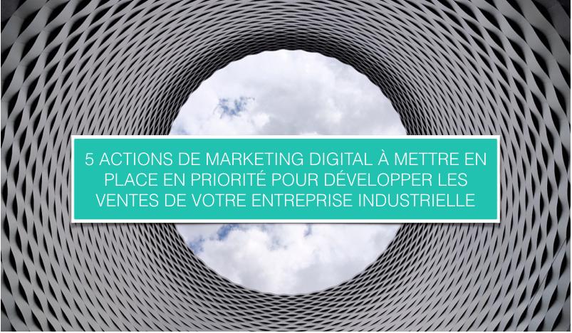 5 actions de marketing digital à mettre en place en priorité pour développer les ventes de votre ent.png