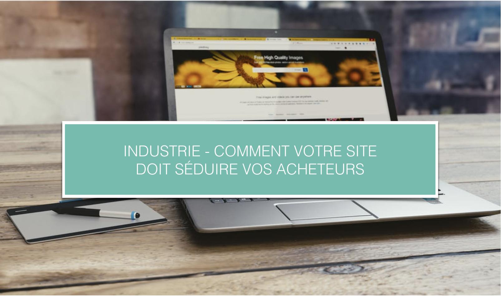 Industrie_Comment votre site doit seduire vos acheteurs.png