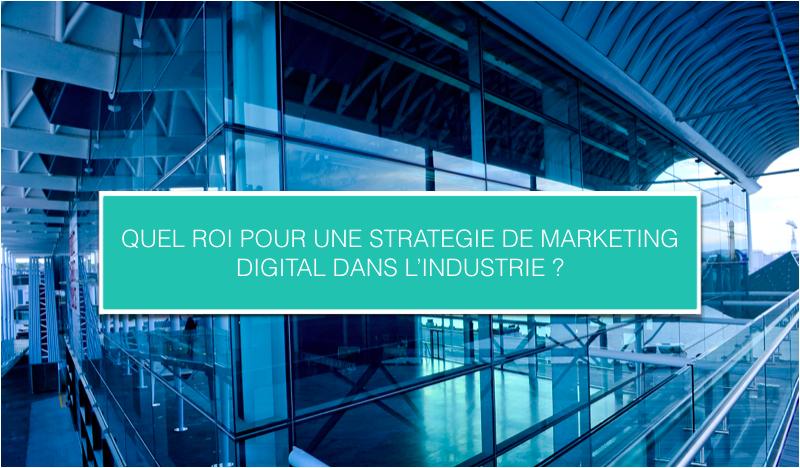 Quel roi pour une stratégie de marketing digital dans l'industrie ?.png